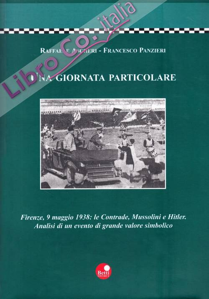 Una giornata particolare. Firenze, 9 maggio 1938: le contrade, Mussolini e Hitler