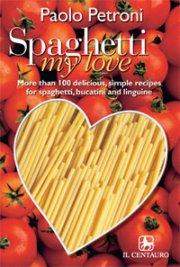 Spaghetti my love. More than 100 recipes for spaghetti, bucatini and linguine