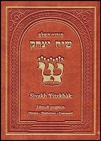 Siddùr Sìyakh Yitzchàk. Ordine delle preghiere. Giorni feriali, Shabbàt e feste. Testo ebraico a fronte