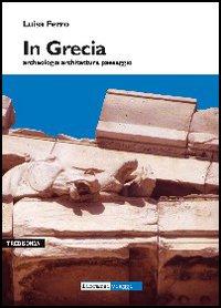 In Grecia. Archeologia, architettura, paesaggio