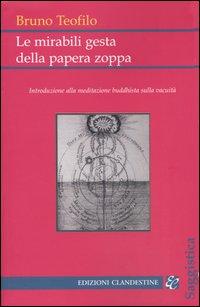 Le mirabili gesta della papera zoppa. Introduzione alla meditazione buddhista sulla vacuità.
