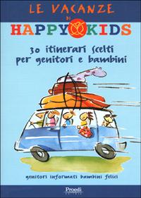 Le vacanze di Happy Kids. 30 itinerari scelti per genitori e bambini