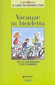 Vacanze in bicicletta. 150 cicloitinerari con i bambini.