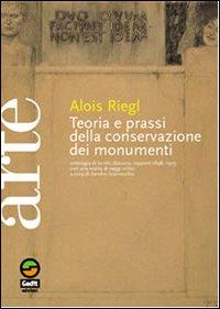 Teoria e prassi della conservazione dei monumenti. Antologia di scritti, discorsi, rapporti 1898-1905. Con una scelta di saggi critici
