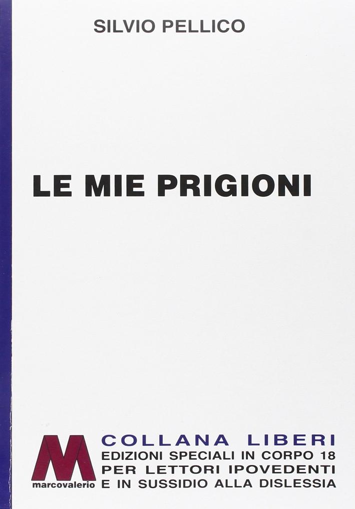 Le Mie Prigioni. [Ed. per Ipovedenti]