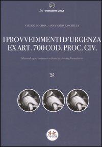 I provvedimenti d'urgenza ex art. 700 cod. proc. civ. Manuale operativo con schemi di sintesi e formulario