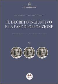 Il decreto ingiuntivo e la fase di opposizione. Manuale operativo con schemi di sintesi e formulario