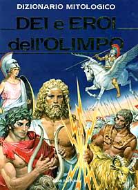 Dizionario mitologico. Dei e eroi dell'Olimpo