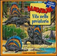 Dinosauri. Vita nella preistoria. Libro puzzle