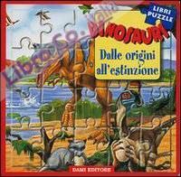 Dinosauri. Dalle origini all'estinzione. Libro puzzle