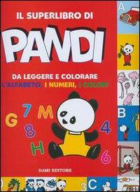 Il superlibro Pandi da leggere e colorare. L'alfabeto. I numeri. I colori