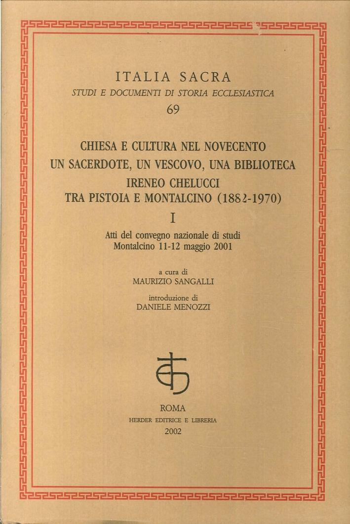 Chiesa e Cultura nel Novecento. Un Sacerdote, un Vescovo, una Biblioteca. Ireneo Chelucci tra Pistoia e Montalcino (1882-1970).