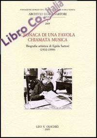 Cronaca di una favola chiamata musica. Biografia artistica di Egida Sartori (1910-1999).