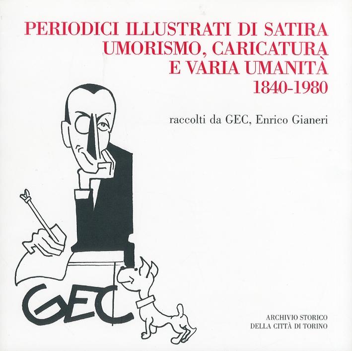 Periodici illustrati di satira, umorismo, caricatura e varia umanità (1840-1980) raccolti da Gec, Enrico Gianeri