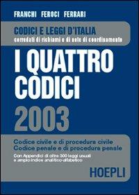 I quattro codici 2003. Codice civile e di procedura civile. Codice penale e di procedura penale