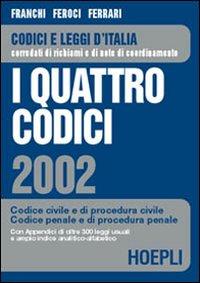 I quattro codici 2002. Codice civile e di procedura civile. Codice penale e di procedura penale.