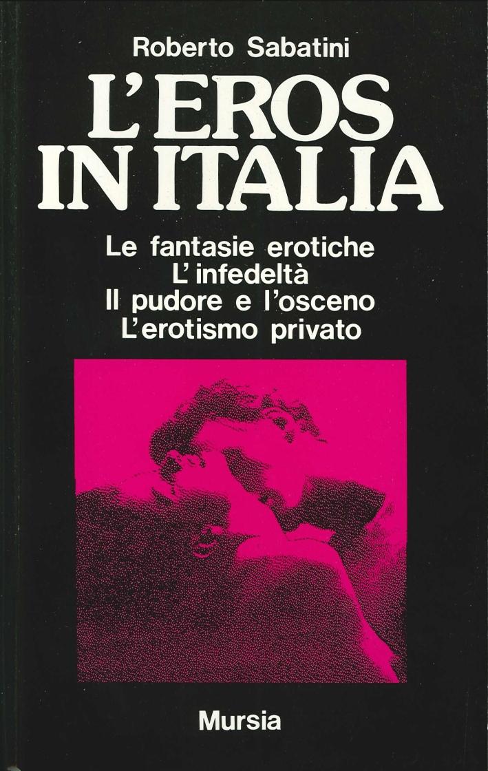 L'Eros in Italia. Le Fantasie Erotiche, l'Infedeltà, il Pudore e l'Osceno, l'Erotismo Privato
