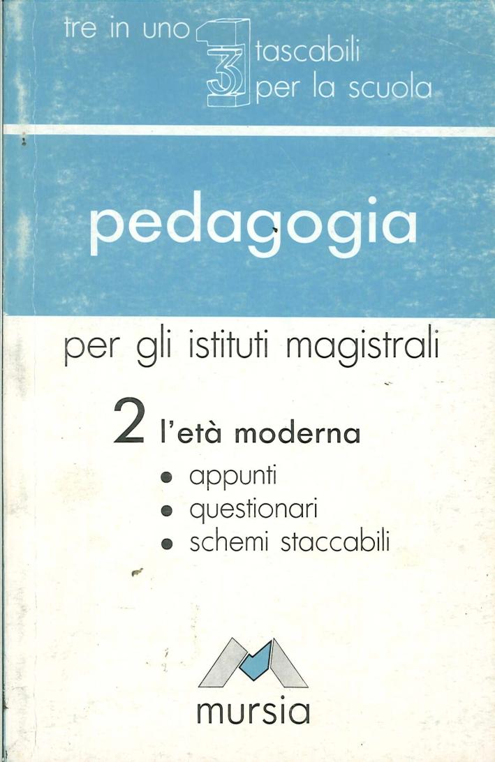 Pedagogia. Per gli Istituti Magistrali. Vol. 2