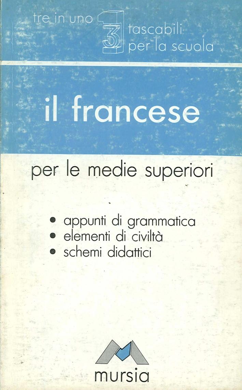 Il francese. Appunti di grammatica, elementi di civiltà, schemi didattici. Per le Scuole superiori