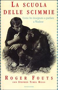 La scuola delle scimmie. Come ho insegnato a parlare a Washoe