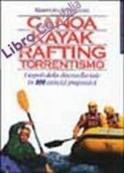 Canoa, kayak, rafting, torrentismo. I segreti della discesa fluviale in 100 esercizi progressivi