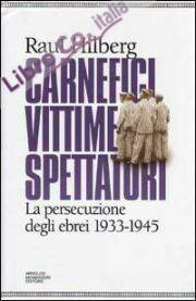 Carnefici, vittime, spettatori. La persecuzione degli ebrei (1933-45).