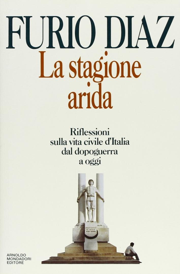 La stagione arida. Riflessioni sulla vita civile d'Italia dal dopoguerra ad oggi.