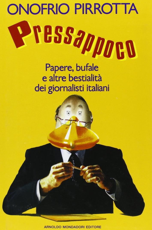 Pressappoco. Papere, bufale e altre bestialità dei giornalisti italiani.