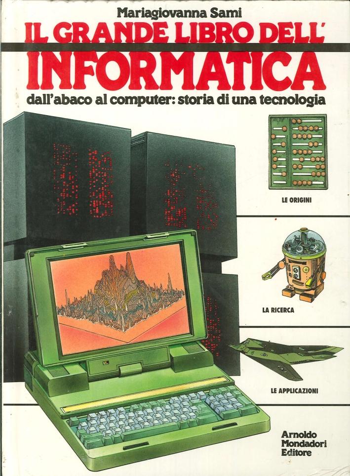 Il Grande Libro dell'Informatica. Dall'Abaco al Computer: Storia di una Tecnologia