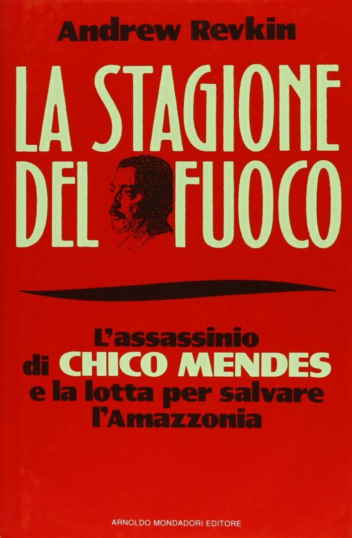 La stagione del fuoco. L'assassinio di Chico Mendes...
