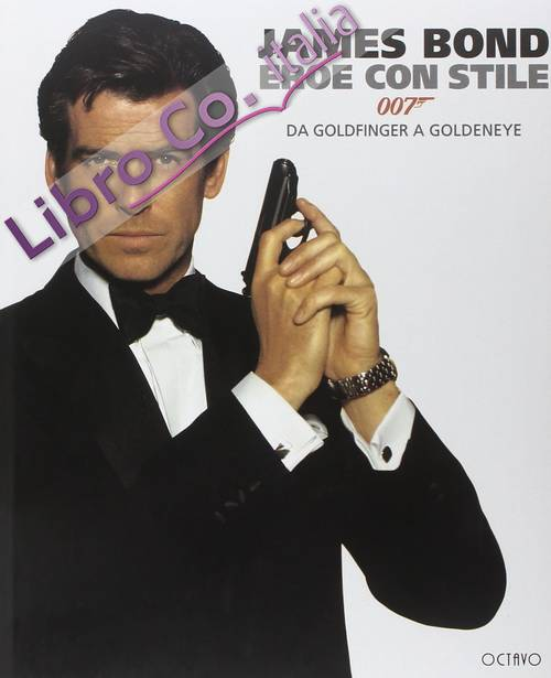 James Bond. Eroe con stile. Da Goldfinger a Goldeneye.