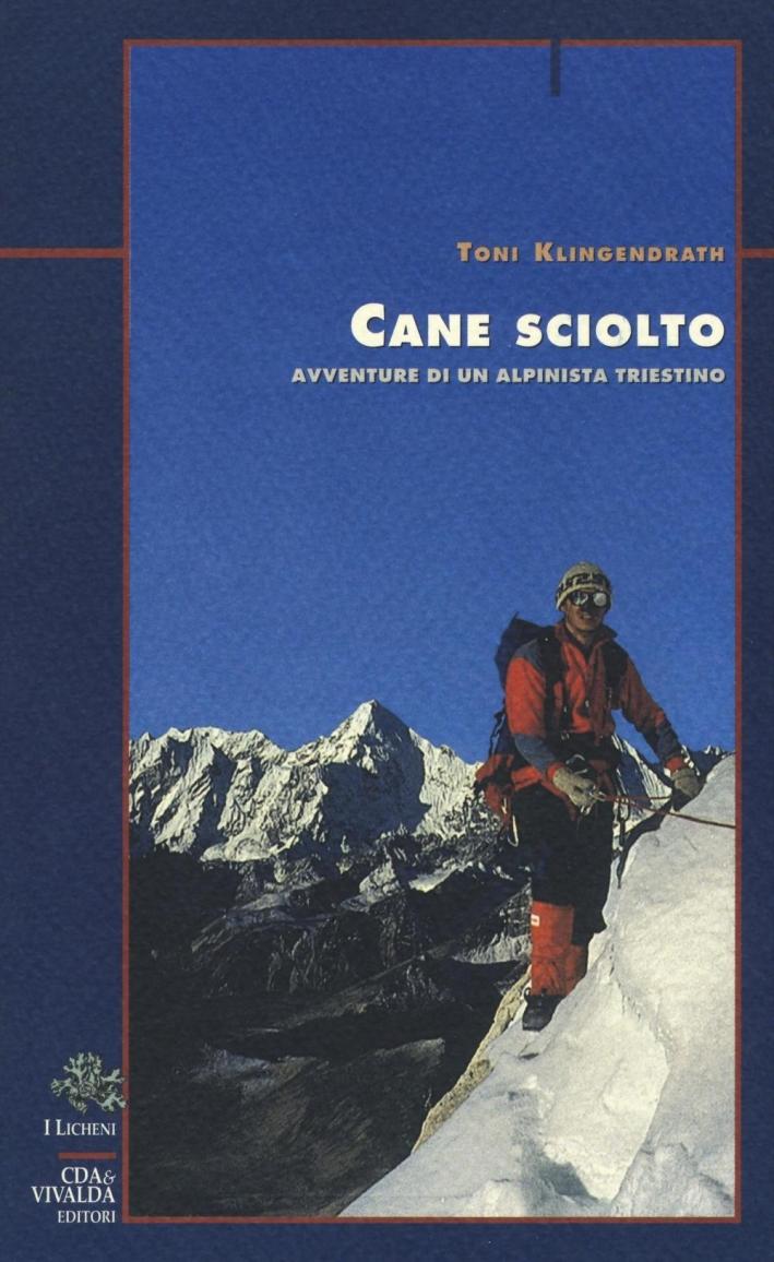 Cane sciolto. Avventure di un alpinista triestino.