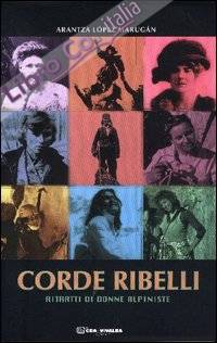 Corde ribelli. Ritratti di donne alpiniste.