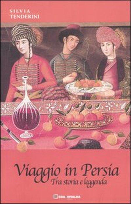 Viaggio in Persia. Tra storia e leggenda.