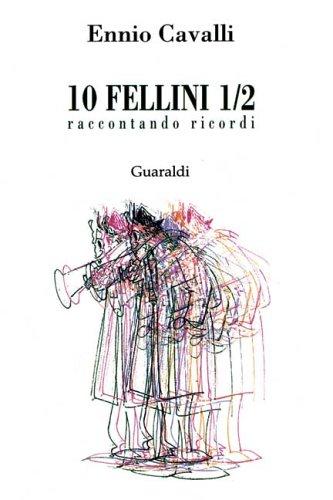 Dieci Fellini e 1/2.
