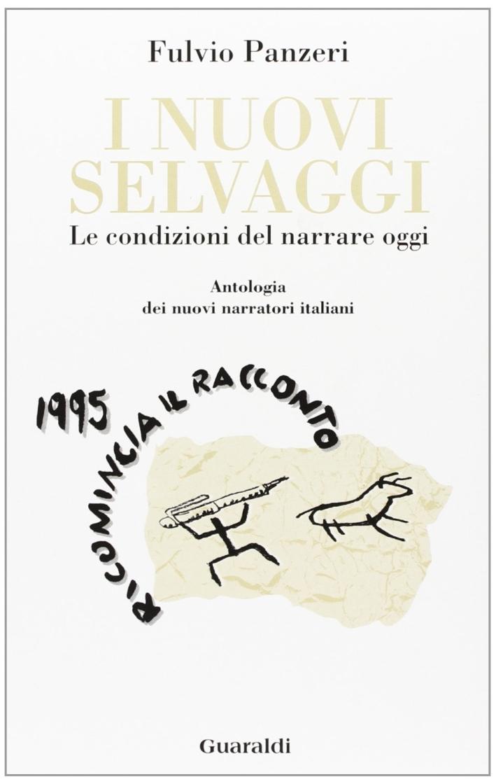 I nuovi selvaggi. 1995 ricomincia il racconto. Le condizioni del narrare oggi. Antologia dei nuovi narratori italiani.