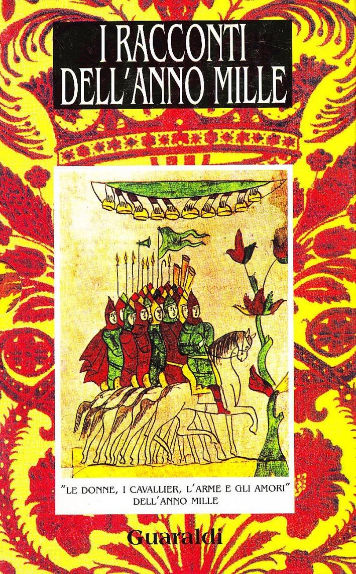 I racconti dell'anno Mille. Le donne e gli amori-Vita di corte-Maghi, draghi e folletti-Le battaglie e i guerrieri
