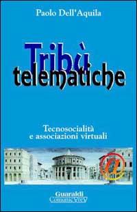 Tribù telematiche. Tecnosocialità e associazioni virtuali.