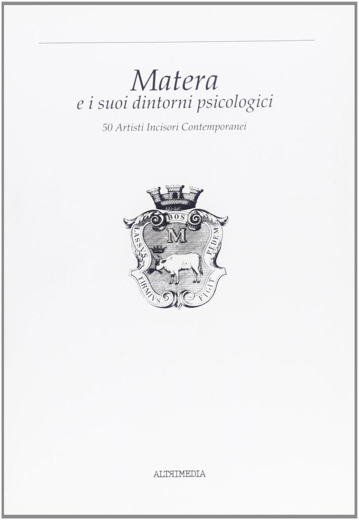Matera e i suoi dintorni psicologici. 50 artisti incisori contemporanei. Catalogo della mostra.