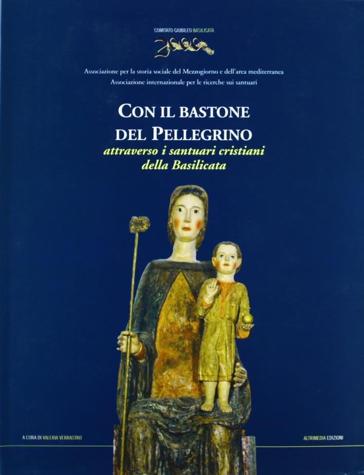 Con il bastone del pellegrino. Attraverso i santuari cristiani della Basilicata