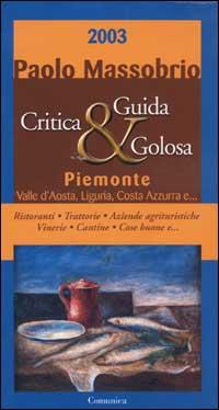 Guida critica & golosa al Piemonte, Valle d'Aosta, Liguria, Costa Azzurra 2003.