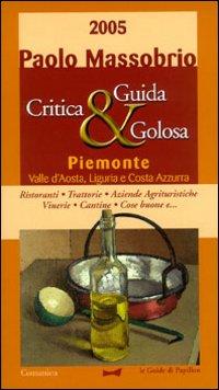 Guida critica & golosa al Piemonte, Valle d'Aosta, Liguria e Costa Azzurra 2005