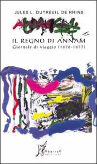 Il regno di Annam. Giornale di viaggio (1876-1877).