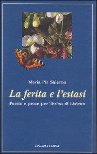La ferita e l'estasi. Poesie e prose per Teresa di Lisieux.