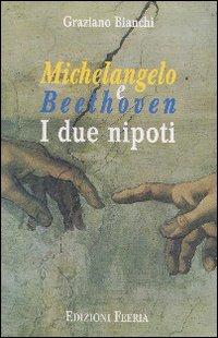 Michelangelo e Beethoven. I due nipoti