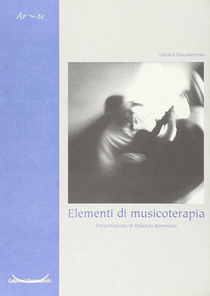 Elementi di musicoterapia. Clinica, tecnica e formazione.