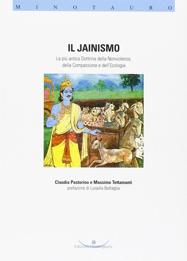Il jainismo. La più antica dottrina della nonviolenza, della compassione e dell'ecologia
