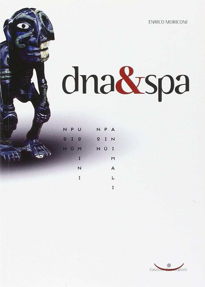 DNA & Spa. Non più uomini, non più animali.