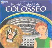 Ho visto i giochi del Colosseo.