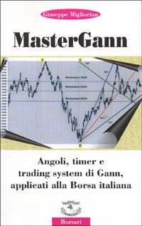 Mastergann. Angoli, timer e trading system di Gann applicati alla borsa italiana.